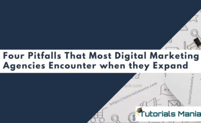 Four Pitfalls That Most Digital Marketing Agencies Encounter when they Expand